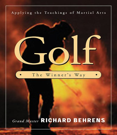 Golf: The Winner's Way - Applying the Lessons of Martial Arts por Richard Behrens