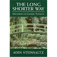 The Long Shorter Way Discourses on Chasidic Thought