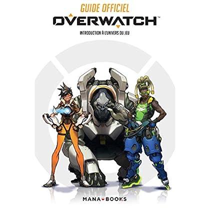 Guide officiel Overwatch : introduction à l'univers du jeu