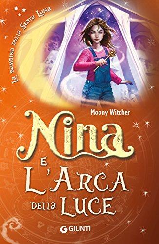 Nina e l'arca della luce (La bambina della Sesta Luna Vol. 7) (Italian Edition)