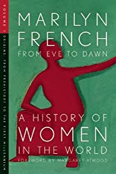 From Eve to Dawn, A History of Women in the World, Volume I: Origins: From Prehistory to the First Millennium by Marilyn French (April 01,2008)