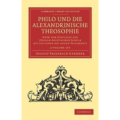 Philo und die Alexandrinische Theosophie 2 Volume Set: Oder vom Einflusse der Jüdisch-Ägyptischen Schule auf die Lehre des Neuen Testaments
