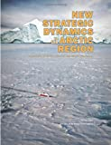 New Strategic Dynamics in the Arctic Region: Implications for National Security and International Collaboration
