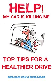 HELP! My Car Is Killing Me: Top Tips For A Healthier Drive by [cox, Graham, Mead, Nell]