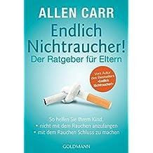 """Endlich Nichtraucher! - Der Ratgeber für Eltern: So helfen Sie Ihrem Kind,  - - nicht mit dem Rauchen anzufangen - - mit dem Rauchen Schluss zu machen ... Autor des Bestsellers """"Endlich Nichtraucher!"""""""