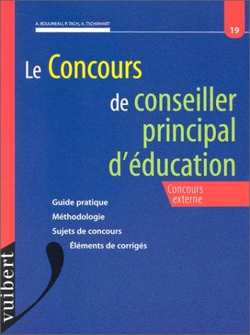 LE CONCOURS DE CONSEILLER PRINCIPAL D'EDUCATION. Concours externe, Guide pratique, Méthodologie, Sujets de concours, Eléments de corrigés