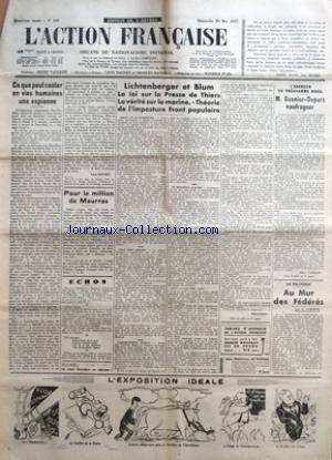 ACTION FRANCAISE (L') [No 150] du 30/05/1937 - CE QUE PEUT COUTER EN VIES HUMAINES UNE ESPIONNE PAR LEON DAUDET - POUR LE MILLION DE MAURRAS - LICHTENBERGER ET BLUM - LA LOI SUR LA PRESSE DE THIERS - LA VERITE SUR LA MARINE. - THEORIE DE L'IMPOSTURE FRONT POPULAIRE PAR PELLISSON - M. GASNIER-DUPARC NAUFRAGEUR PAR PIERRE VARILLON - LA POLITIQUE - AU MUR DES FEDERES PAR G. LARPENT.