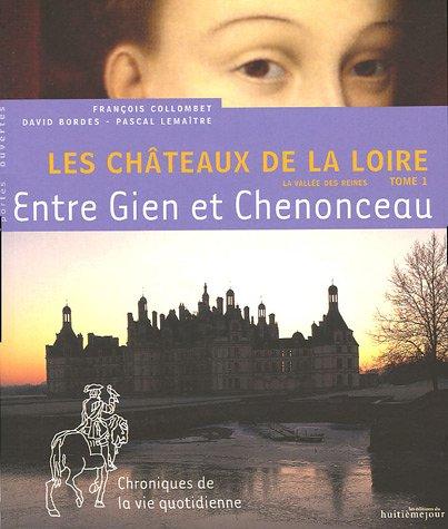 Les Châteaux de la Loire : Tome 1, Entre Gien et Chenonceau