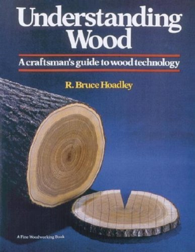 Understanding Wood: A Craftsman's Guide to Wood Technology by R. Bruce Hoadley (1980-11-01)
