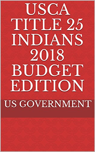 USCA TITLE 25 INDIANS 2018 BUDGET EDITION (English Edition)