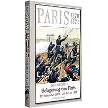 """Die Belagerung von Paris vom 19. September 1870 bis zum 28. Januar 1871. [Deutsch-Französischer Krieg 1870/71] (Der Deutsch-Französische Krieg 1870/71 ... Schlachtenschilderungen von Carl Bleibtreu"""")"""