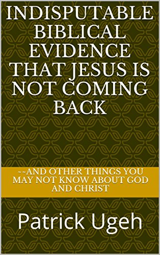indisputable-biblical-evidence-that-jesus-is-not-coming-back-and-other-things-you-may-not-know-about