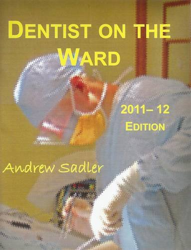 Dentist on the Ward: An Introduction to the General Hospital for Students and Foundation Trainees in Dental, Oral & Maxillofacial Surgeons