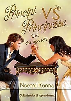 Principi Vs Principesse: E tu che tipo sei? di [Renna, Noemi]