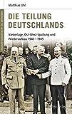 Deutsche Geschichte im 20. Jahrhundert 11. Die Teilung Deutschlands: Niederlage, Ost-West-Spaltung und Wiederaufbau 1945-1949