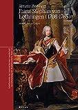 Franz Stephan von Lothringen (1708-1765) (Schriftenreihe der oesterreichischen Gesellschaft zur Erforschung des 18. Jahrhunderts, Band 13) - Renate Zedinger
