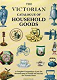 Victorian Catalogue of Household Goods, The