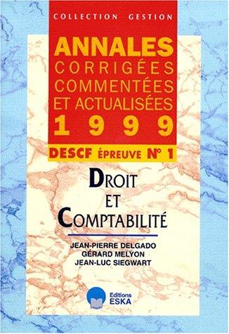 DESCF N° 1 DROIT ET COMPTABILITE. Annales 1999 par Gérard Melyon, Jean-Luc Siegwart, Jean-Pierre Delgado
