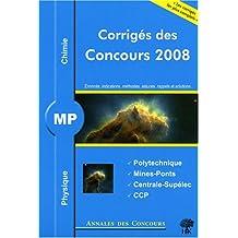 Physique et chimie MP : Corrigés des concours 2008 Polytechnique, Mines-Ponts, Centrale-Supélec, CCP