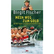Mein Weg zum Gold: In 303 Tagen zum olympischen Triumph