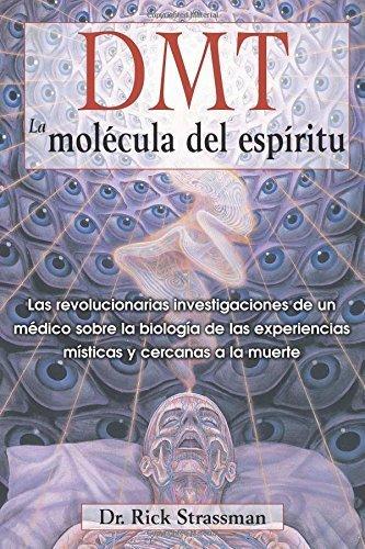 DMT: La molcula del espritu: Las revolucionarias investigaciones de un mdico sobre la biologa de las experiencias msticas y cercanas a la muerte (Spanish Edition) by Rick Strassman M.D. (2014-03-23)