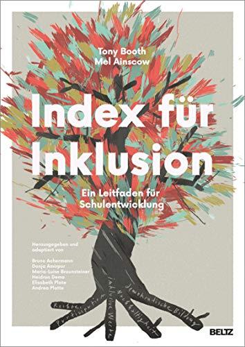 Index für Inklusion: Ein Leitfaden für Schulentwicklung. Mit Online-Materialien. Auch für Kindergärten, Hochschulen und andere Bildungseinrichtungen übertragbar