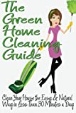 Best Green Cleanings - The Green Home Cleaning Guide: Clean Your House Review