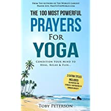 Prayer | The 100 Most Powerful Prayers for Yoga | 2 Amazing Bonus Books to Pray for Fitness & Anxiety: Condition Your Mind to Heal, Relax and Flex (English Edition)