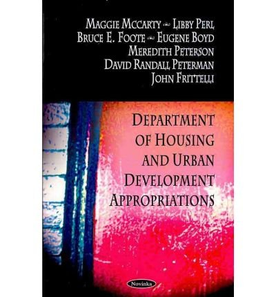 [(Department of Housing and Urban Development Appropriations)] [ Edited by Maggie Mccarty, Edited by Libby Perl, Edited by Bruce E. Foote, Edited by Meredith Peterson, Edited by David Randall Peterman, Edited by John Frittelli ] [November, 2008]