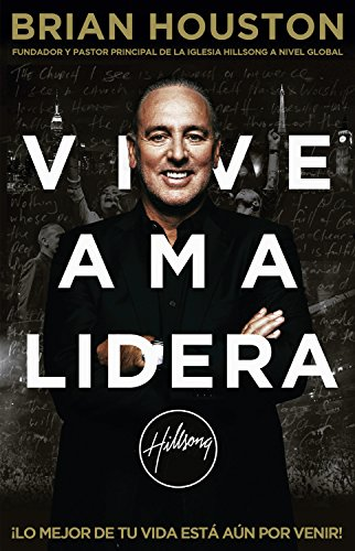Vive Ama Lidera: ¡Lo mejor de tu vida está aún por venir! por Brian Houston