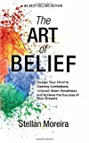 The Art of Belief: Design Your Mind to Destroy Limitations, Unleash Inner-greatness, and Create the Life of Your Dreams