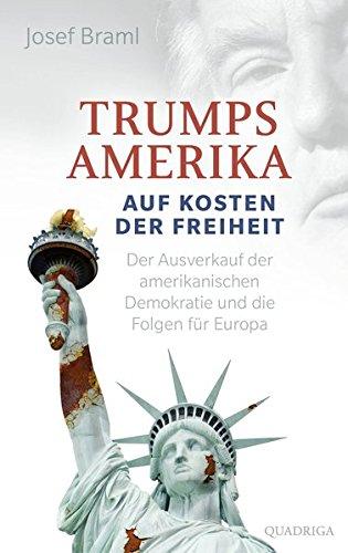 Trumps Amerika - auf Kosten der Freiheit: Der Ausverkauf der amerikanischen Demokratie...