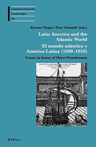Latin America an the Atlantic World: El mundo atlántico y América Latina (1500-1850). Essay in honor of Horst Pletschmann (Lateinamerikanische ... zum Jahrbuch für Geschichte Lateinamerikas)