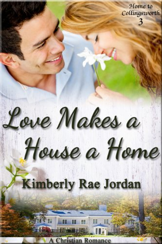 low priced f27f4 92ae7 Love Makes a House a Home  A Christian Romance (Home to Collingsworth Book 3
