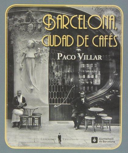 Barcelona. Ciudad De Cafés, 1880-1936 (Fuera de colección) por Paco Villar Peña