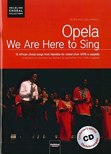Opela - We are here to sing. Chorleiterausgabe inkl. AudioCD: 13 afrikanische Chorlieder aus Namibia für gemischten Chor SATB a cappella (Helbling Choral Collections)