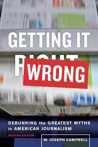 Getting It Wrong: Debunking the Greatest Myths in American Journalism por W. Joseph Campbell