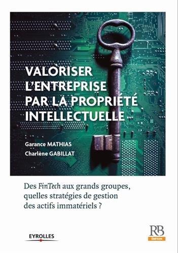 Valoriser l'entreprise par la propriété intellectuelle: Des FinTech aux grands groupes, quelles stratégies de gestion des actifs immatériels ?