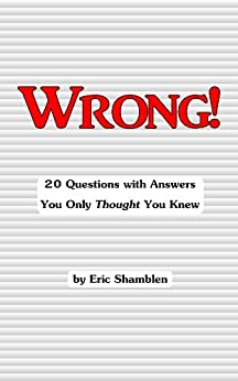 Wrong! 20 Questions With Answers You Only Thought You Knew by [Shamblen, Eric]