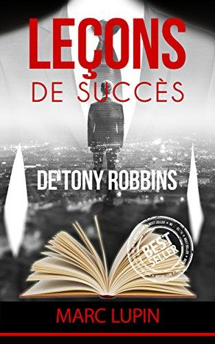 Tony Robbins: Leons de succs de Tony Robbins (Tony Robbins, Succs, Riche, Anthony Robbins, Millionaire, Milliardaire)