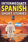 Intermediate Spanish Short Stories: 10 Amazing Short Tales to Learn Spanish & Quickly Grow Your Vocabulary the Fun Way! (Intermediate Spanish Stories, Band 1) - Touri Language Learning