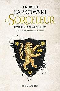 Sorceleur, T3 : Le Sang des elfes par Andrzej Sapkowski