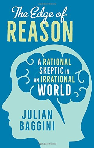 The Edge of Reason: A Rational Skeptic in an Irrational World by Julian Baggini (2016-10-25)