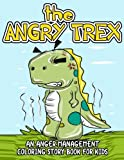 The Angry TRex: An Anger Management Coloring Story Book for Kids: A Stress Relieving Coloring Book About Feeling AnGRRRy and How to Deal With It Positively