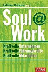Soul@Work: Kraftvolle Unternehmen, kraftvolle Führungskräfte, kraftvolle Mitarbeiter (Dein Business)