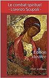 """Le combat spirituel - Édition illustrée: Lorenzo Scupoli - """"Collection spiritualités chrétienne""""  +LAC éditions (French Edition)"""