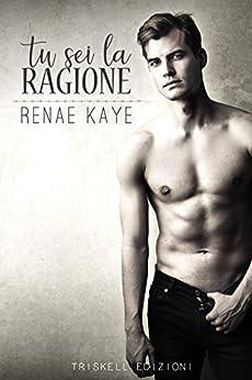 Tu sei la ragione (The Tav  Vol. 2) di [Kaye, Renae ]