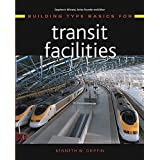 Building Type Basics for Transit Facilities by Kenneth W. Griffin (2004-05-04)