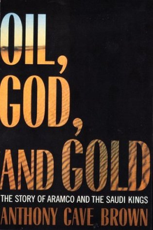 Oil, God and Gold: the Story of Aramco and the Saudi Kings por Anthony Cave Brown