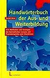 Handwörterbuch der Aus- und Weiterbildung. 425 Methoden und Konzepte des betrieblichen Lernens mit Praxisbeispielen und Checklisten